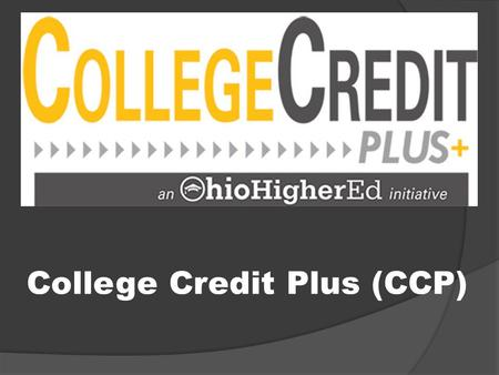 College Credit Plus (CCP).  CCP program begins in the 2015/16 school year.  CCP replaces Ohio's Post-Secondary Enrollment Options program (PSEO) and.