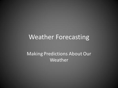 Weather Forecasting Making Predictions About Our Weather.