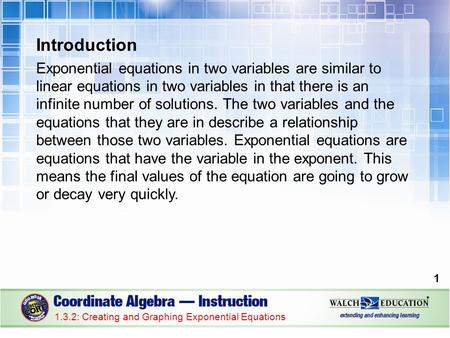 Introduction Exponential equations in two variables are similar to linear equations in two variables in that there is an infinite number of solutions.