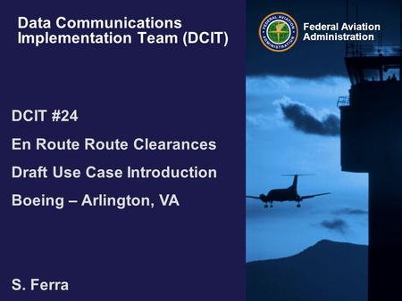 Federal Aviation Administration Data Communications Implementation Team (DCIT) DCIT #24 En Route Route Clearances Draft Use Case Introduction Boeing –