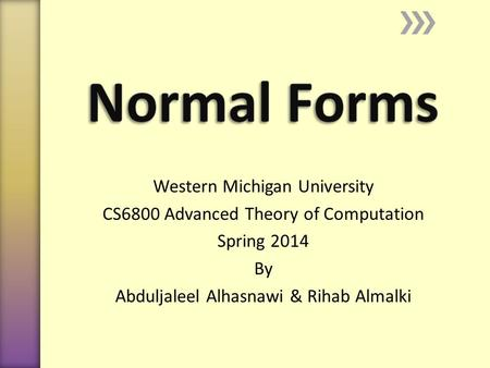Western Michigan University CS6800 Advanced Theory of Computation Spring 2014 By Abduljaleel Alhasnawi & Rihab Almalki.