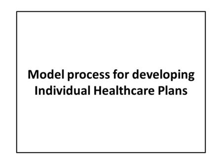 Model process for developing Individual Healthcare Plans.
