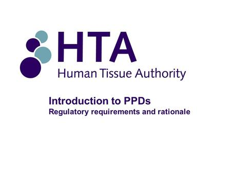 Introduction to PPDs Regulatory requirements and rationale.
