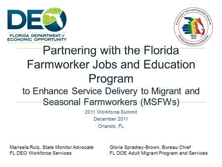 Partnering with the Florida Farmworker Jobs and Education Program to Enhance Service Delivery to Migrant and Seasonal Farmworkers (MSFWs) 2011 Workforce.