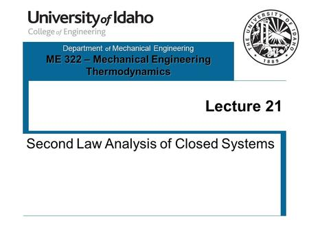 Department of Mechanical Engineering ME 322 – Mechanical Engineering Thermodynamics Lecture 21 Second Law Analysis of Closed Systems.