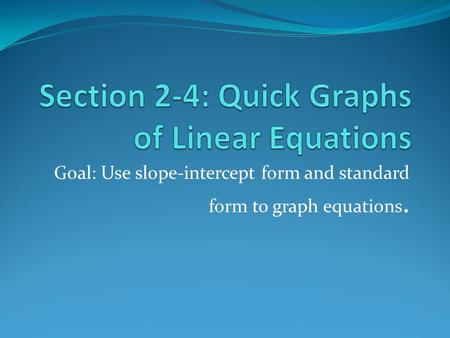 Goal: Use slope-intercept form and standard form to graph equations.