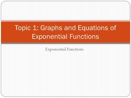 Topic 1: Graphs and Equations of Exponential Functions