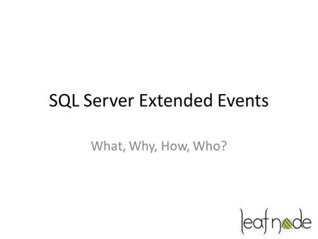 SQL Server Extended Events What, Why, How, Who?. Stuart Moore Started with SQL Server 7 in 1998, 15 years later still working with it, but newer versions.