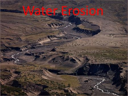 Water Erosion. Moving Water Is the major agent of erosion that has shaped Earth's land surface. The force of a falling raindrop can loosen and pick up.