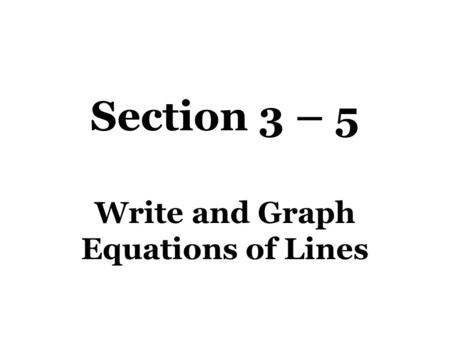 Write and Graph Equations of Lines