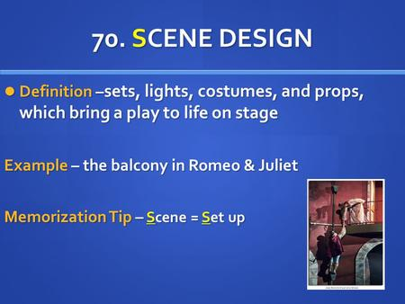 70. SCENE DESIGN Definition – sets, lights, costumes, and props, which bring a play to life on stage Definition – sets, lights, costumes, and props, which.