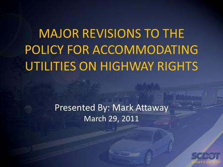 MAJOR REVISIONS TO THE POLICY FOR ACCOMMODATING UTILITIES ON HIGHWAY RIGHTS Presented By: Mark Attaway March 29, 2011.