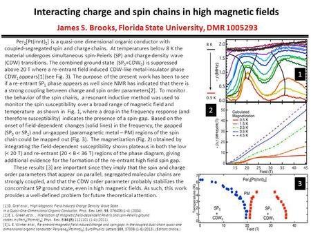 Interacting charge and spin chains in high magnetic fields James S. Brooks, Florida State University, DMR 1005293 [1] D. Graf et al., High Magnetic Field.