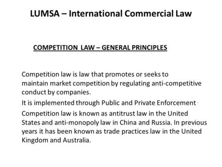 LUMSA – International Commercial Law COMPETITION LAW – GENERAL PRINCIPLES Competition law is law that promotes or seeks to maintain market competition.