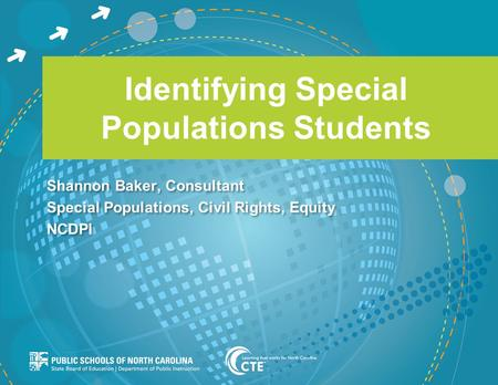 Identifying Special Populations Students Shannon Baker, Consultant Special Populations, Civil Rights, Equity NCDPI Shannon Baker, Consultant Special Populations,