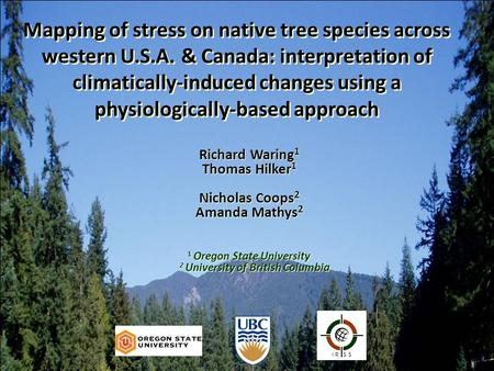 Mapping of stress on native tree species across western U.S.A. & Canada: interpretation of climatically-induced changes using a physiologically-based approach.