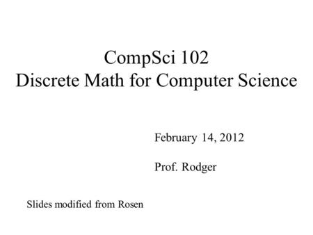 CompSci 102 Discrete Math for Computer Science February 14, 2012 Prof. Rodger Slides modified from Rosen.