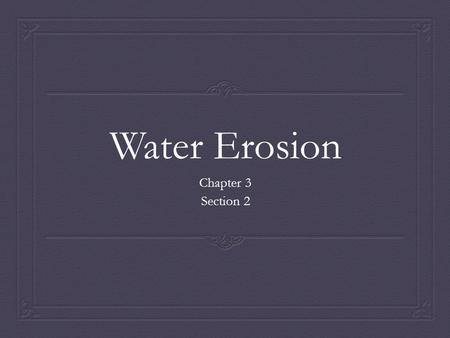 Water Erosion Chapter 3 Section 2.