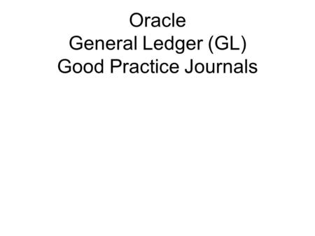 Oracle General Ledger (GL) Good Practice Journals.