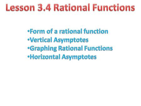 A rational function is the quotient of two polynomials Rational Functions: A rational function has the form where P(x) and Q(x) are polynomials. The domain.