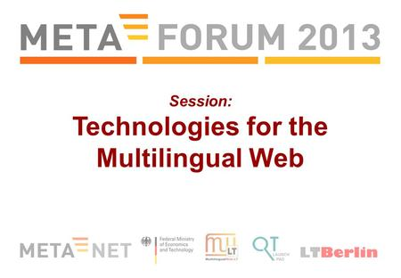 Session: Technologies for the Multilingual Web. The MultilingualWeb-LT Working Group receives funding by the European Commission (project name LT-Web)
