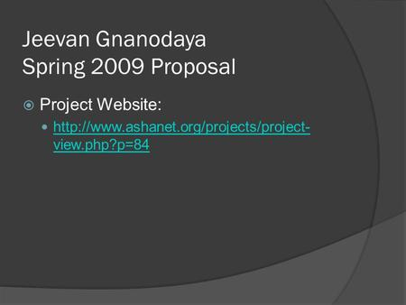 Jeevan Gnanodaya Spring 2009 Proposal  Project Website:  view.php?p=84
