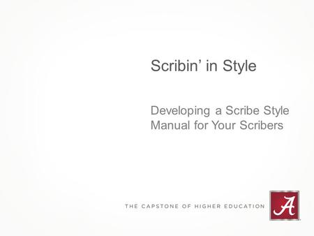 Scribin' in Style Developing a Scribe Style Manual for Your Scribers.
