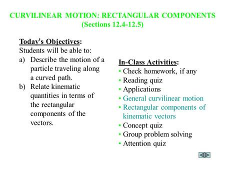CURVILINEAR MOTION: RECTANGULAR COMPONENTS (Sections )