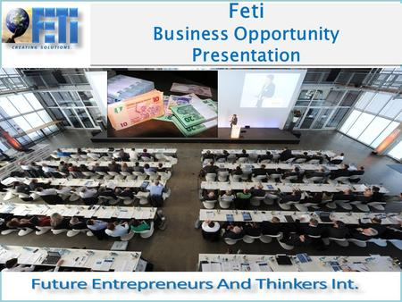 Feti Business Opportunity Presentation Feti Business Opportunity Presentation.