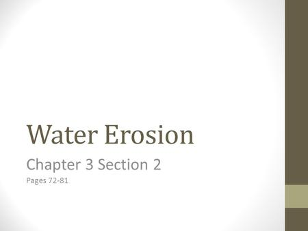 Water Erosion Chapter 3 Section 2 Pages 72-81. Moving water is the major agent of the erosion that has shaped Earth's land surface. Run-Off: The water.