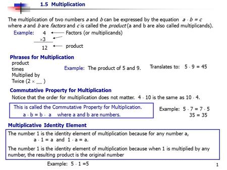 1.5 Multiplication 1 The multiplication of two numbers a and b can be expressed by the equation a  b = c where a and b are factors and c is called the.