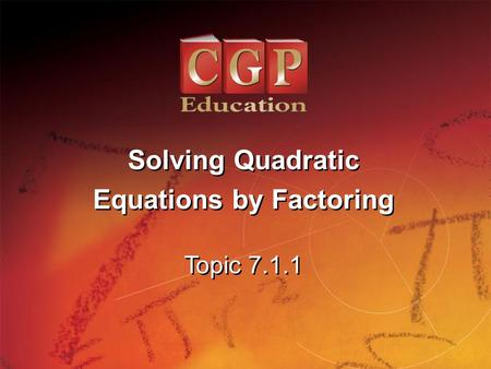 1 Topic 7.1.1 Solving Quadratic Equations by Factoring Solving Quadratic Equations by Factoring.