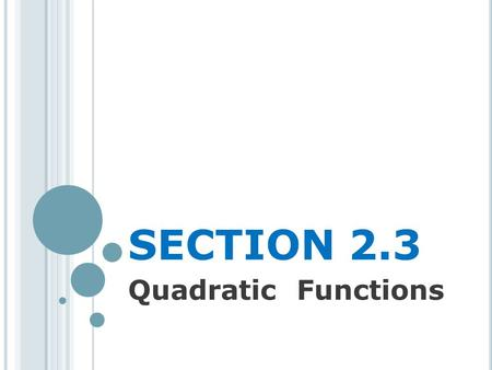 SECTION 2.3 Quadratic Functions. D EFINITION A quadratic function is a function of the form f(x) = ax 2 + bx + c Where a, b, and c are real numbers with.