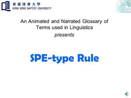 SPE-type Rule An Animated and Narrated Glossary of Terms used in Linguistics presents.