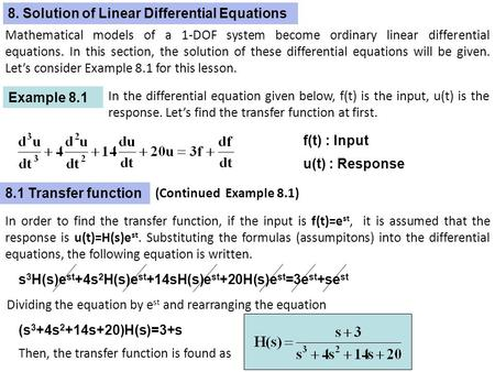 8. Solution of Linear Differential Equations Example 8.1 f(t) : Input u(t) : Response s 3 H(s)e st +4s 2 H(s)e st +14sH(s)e st +20H(s)e st =3e st +se st.