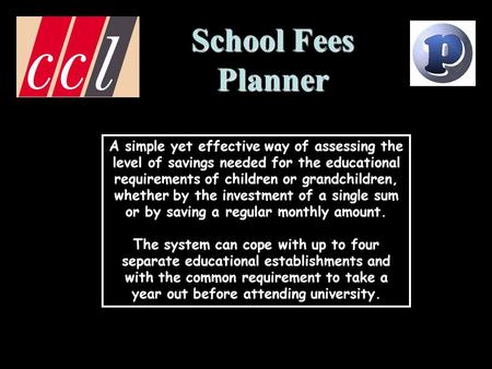 School Fees Planner A simple yet effective way of assessing the level of savings needed for the educational requirements of children or grandchildren,