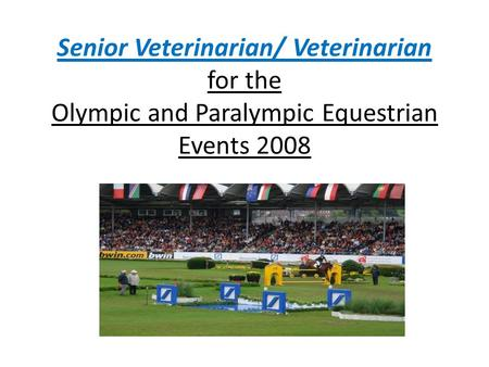 Senior Veterinarian/ Veterinarian for the Olympic and Paralympic Equestrian Events 2008.