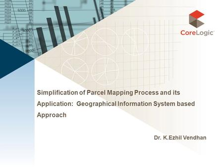 Simplification of Parcel Mapping Process and its Application: Geographical Information System based Approach Dr. K.Ezhil Vendhan.