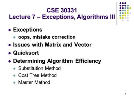 1 Exceptions Exceptions oops, mistake correction oops, mistake correction Issues with Matrix and Vector Issues with Matrix and Vector Quicksort Quicksort.