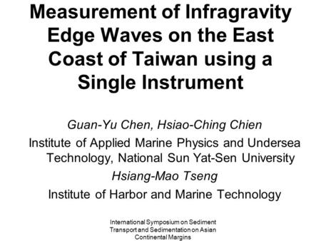 International Symposium on Sediment Transport and Sedimentation on Asian Continental Margins Measurement of Infragravity Edge Waves on the East Coast of.