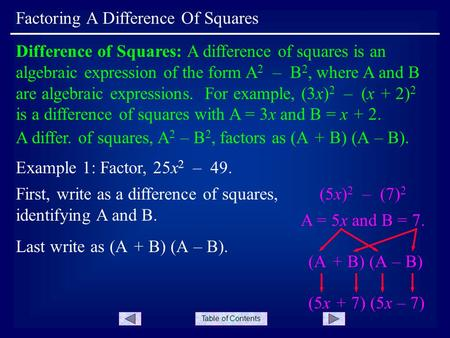 Table of Contents Factoring A Difference Of Squares Difference of Squares: A difference of squares is an algebraic expression of the form A 2 – B 2, where.