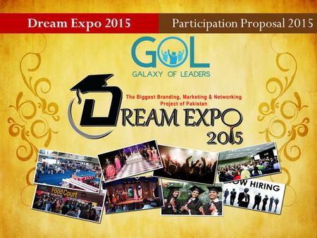 Dream Expo 2015Participation Proposal 2015. Galaxy of Leader is taking business and career to the next level. Executing the biggest branding, marketing.