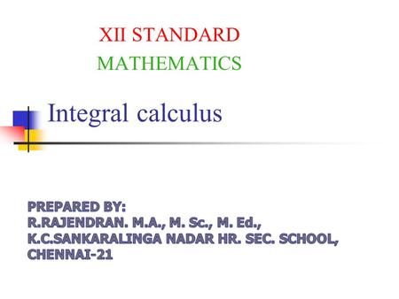 Integral calculus XII STANDARD MATHEMATICS. Evaluate: Adding (1) and (2) 2I = 3 I = 3/2.