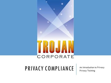 PRIVACY COMPLIANCE An Introduction to Privacy Privacy Training.
