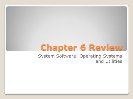 Chapter 6 Review System Software: Operating Systems and Utilities.