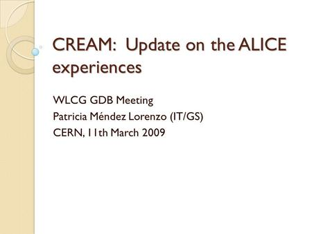 CREAM: Update on the ALICE experiences WLCG GDB Meeting Patricia Méndez Lorenzo (IT/GS) CERN, 11th March 2009.