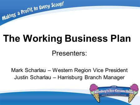 The Working Business Plan Presenters: Mark Scharlau – Western Region Vice President Justin Scharlau – Harrisburg Branch Manager.