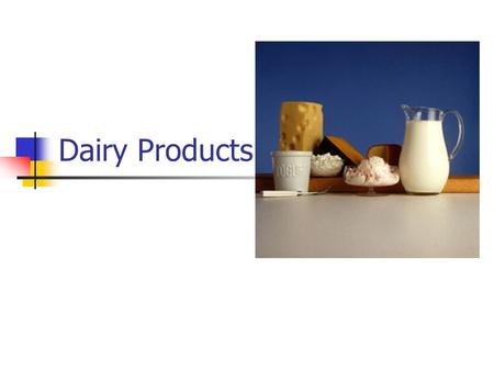 Dairy Products. Dairy Products include milk, yogurt, cheese, ice cream, and pudding. Cream, butter, sour cream are also dairy products but they also have.