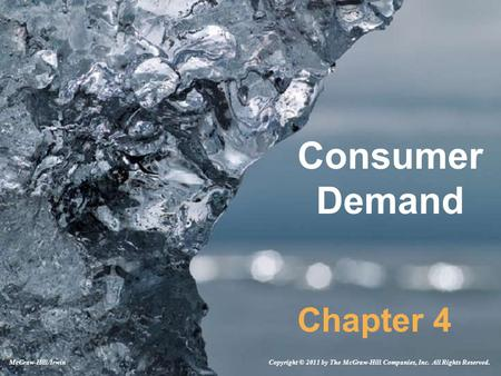 Consumer Demand Chapter 4 Copyright © 2011 by The McGraw-Hill Companies, Inc. All Rights Reserved.McGraw-Hill/Irwin.