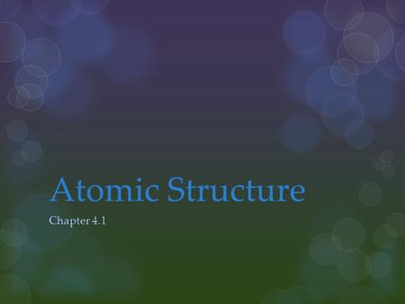 Atomic Structure Chapter 4.1.